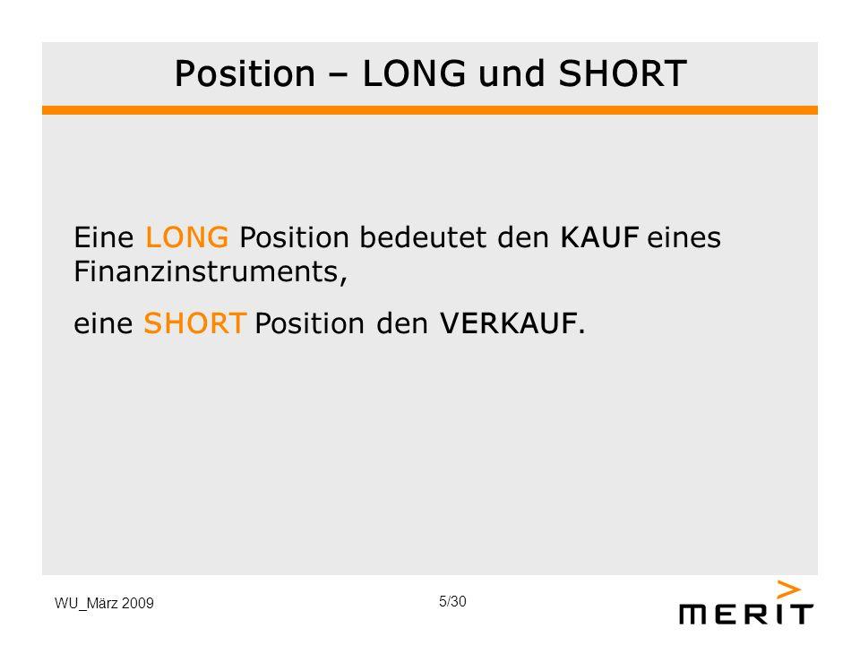 WU_März 2009 Position – LONG und SHORT Eine LONG Position bedeutet den KAUF eines Finanzinstruments, eine SHORT Position den VERKAUF. 5/30