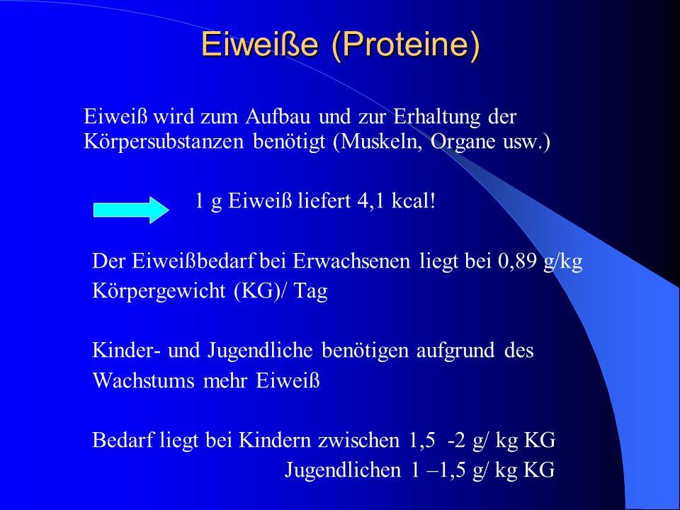 Eiweiße (Proteine) Eiweiß wird zum Aufbau und zur Erhaltung der Körpersubstanzen benötigt (Muskeln, Organe usw.) 1 g Eiweiß liefert 4,1 kcal! Der Eiwe