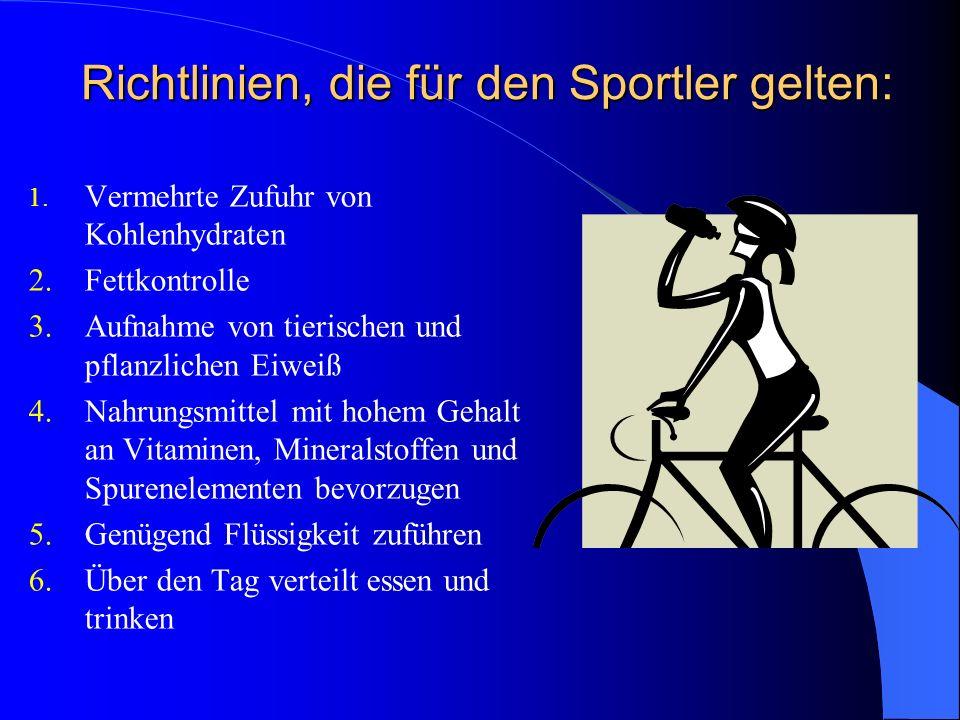 Richtlinien, die für den Sportler gelten: 1. Vermehrte Zufuhr von Kohlenhydraten 2.Fettkontrolle 3.Aufnahme von tierischen und pflanzlichen Eiweiß 4.N