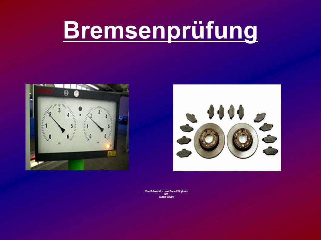 Bremsenprüfung Eine Präsentation von Robert Woytusch und Daniel Wiebe