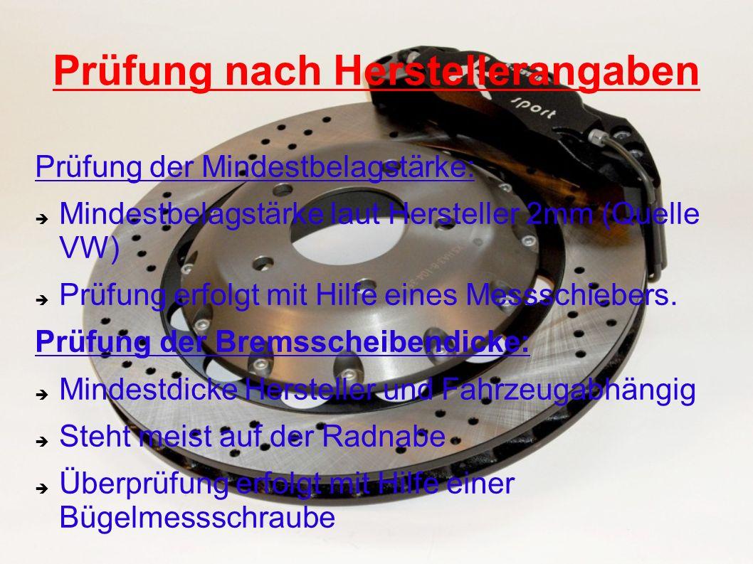 Prüfung nach Herstellerangaben Prüfung der Mindestbelagstärke: Mindestbelagstärke laut Hersteller 2mm (Quelle VW) Prüfung erfolgt mit Hilfe eines Mess