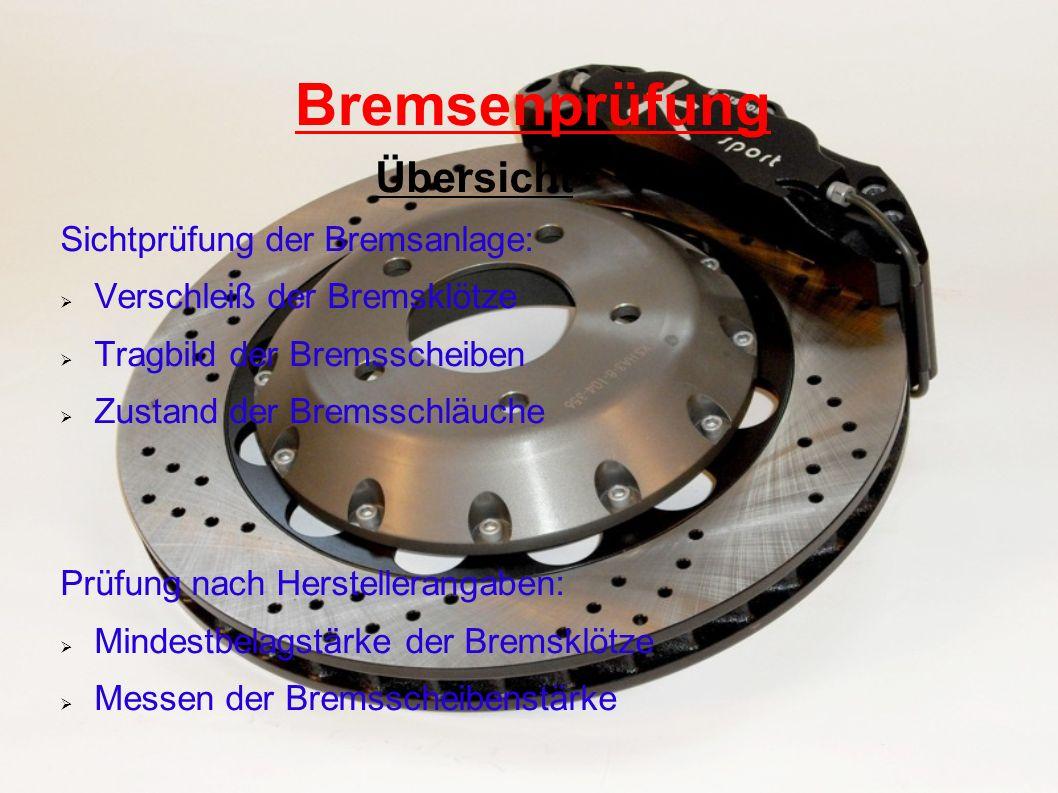 Bremsenprüfung Übersicht Sichtprüfung der Bremsanlage: Verschleiß der Bremsklötze Tragbild der Bremsscheiben Zustand der Bremsschläuche Prüfung nach H