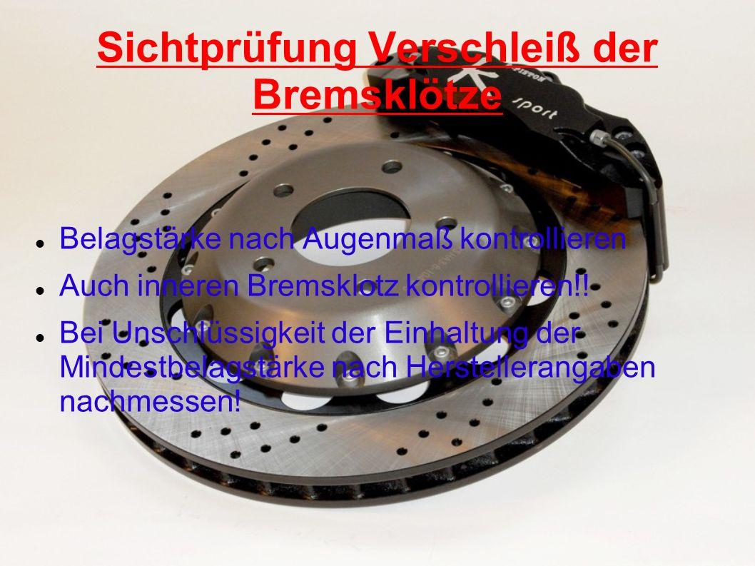 Sichtprüfung Verschleiß der Bremsklötze Belagstärke nach Augenmaß kontrollieren Auch inneren Bremsklotz kontrollieren!! Bei Unschlüssigkeit der Einhal