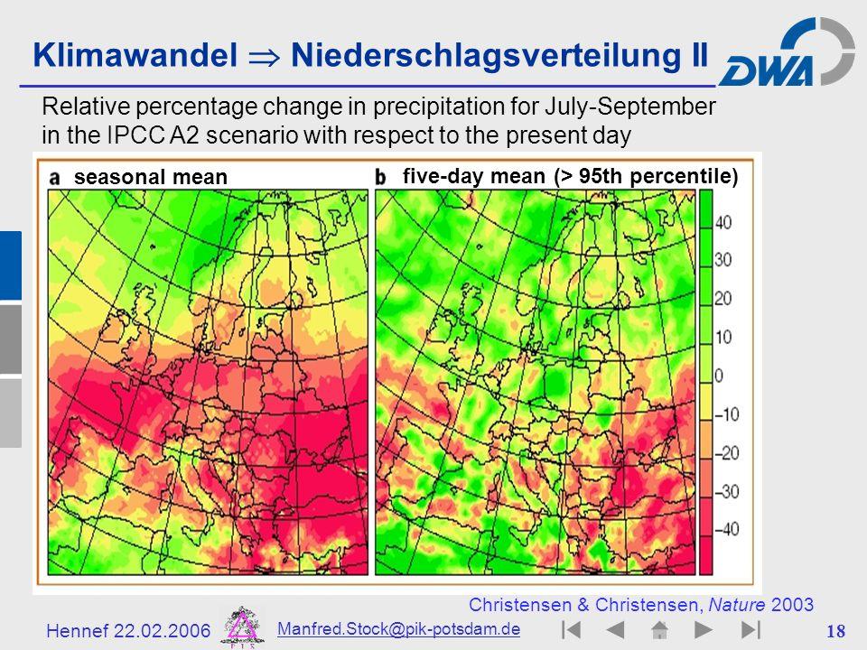 Hennef 22.02.2006 Manfred.Stock@pik-potsdam.de 18 Christensen & Christensen, Nature 2003 Klimawandel Niederschlagsverteilung II Relative percentage ch