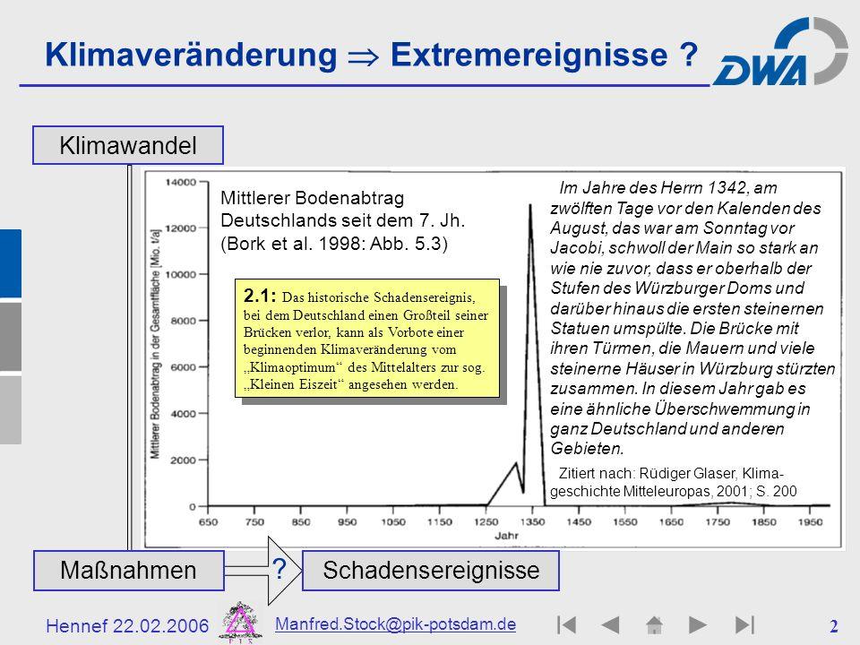 Hennef 22.02.2006 Manfred.Stock@pik-potsdam.de 2 Klimaveränderung Extremereignisse ? Klimawandel Mittlerer Bodenabtrag Deutschlands seit dem 7. Jh. (B