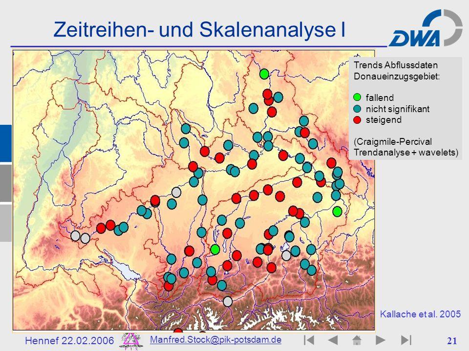 Hennef 22.02.2006 Manfred.Stock@pik-potsdam.de 22 Zeitreihen- und Skalenanalyse II Korrelationsstruktur der Abflussdaten Donaueinzugsgebiet: schwach Stark korreliert langzeit kurzzeit Kallache et al.