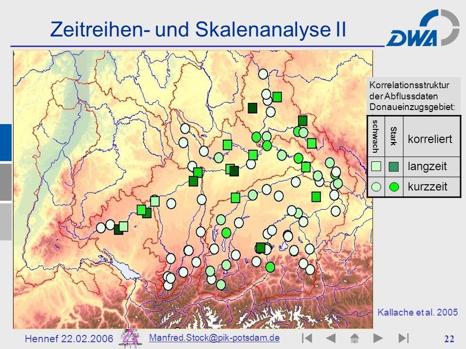 Hennef 22.02.2006 Manfred.Stock@pik-potsdam.de 22 Zeitreihen- und Skalenanalyse II Korrelationsstruktur der Abflussdaten Donaueinzugsgebiet: schwach S