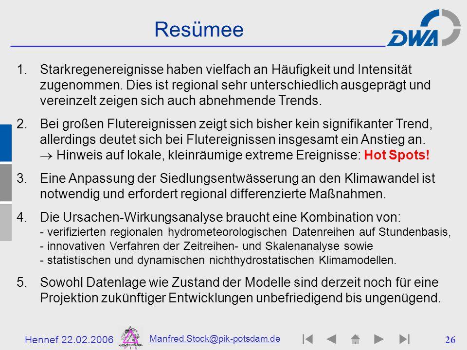 Hennef 22.02.2006 Manfred.Stock@pik-potsdam.de 26 Resümee 1.Starkregenereignisse haben vielfach an Häufigkeit und Intensität zugenommen. Dies ist regi
