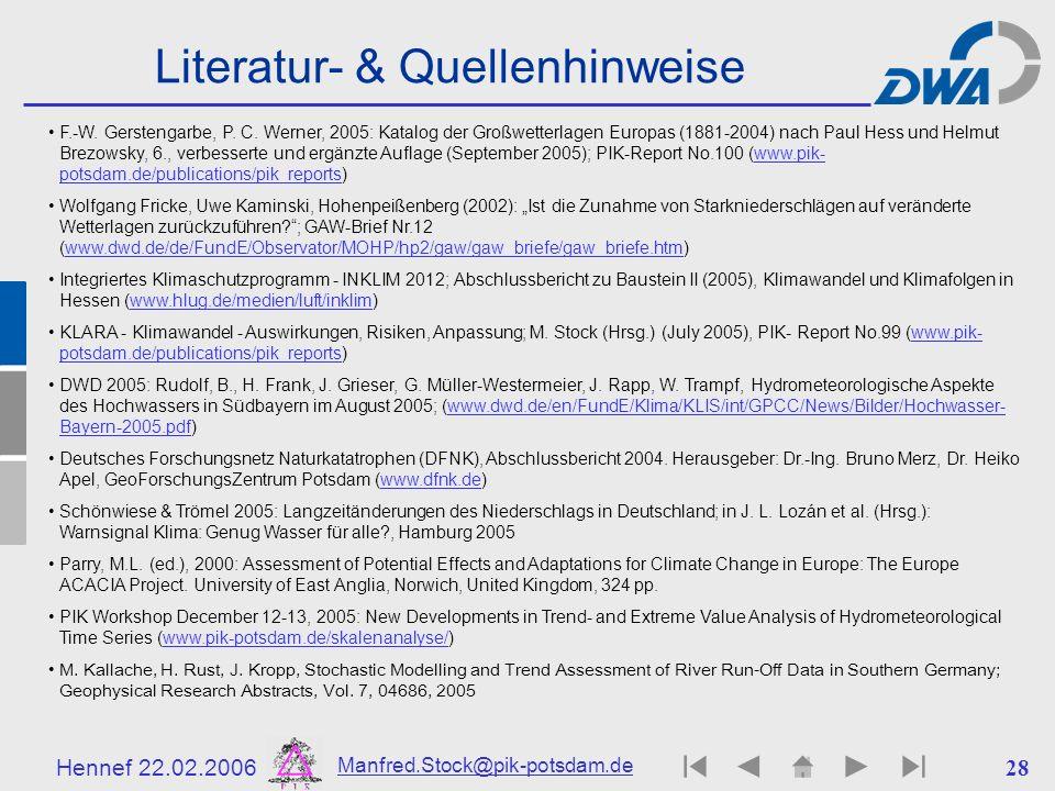 Hennef 22.02.2006 Manfred.Stock@pik-potsdam.de 28 Literatur- & Quellenhinweise F.-W. Gerstengarbe, P. C. Werner, 2005: Katalog der Großwetterlagen Eur