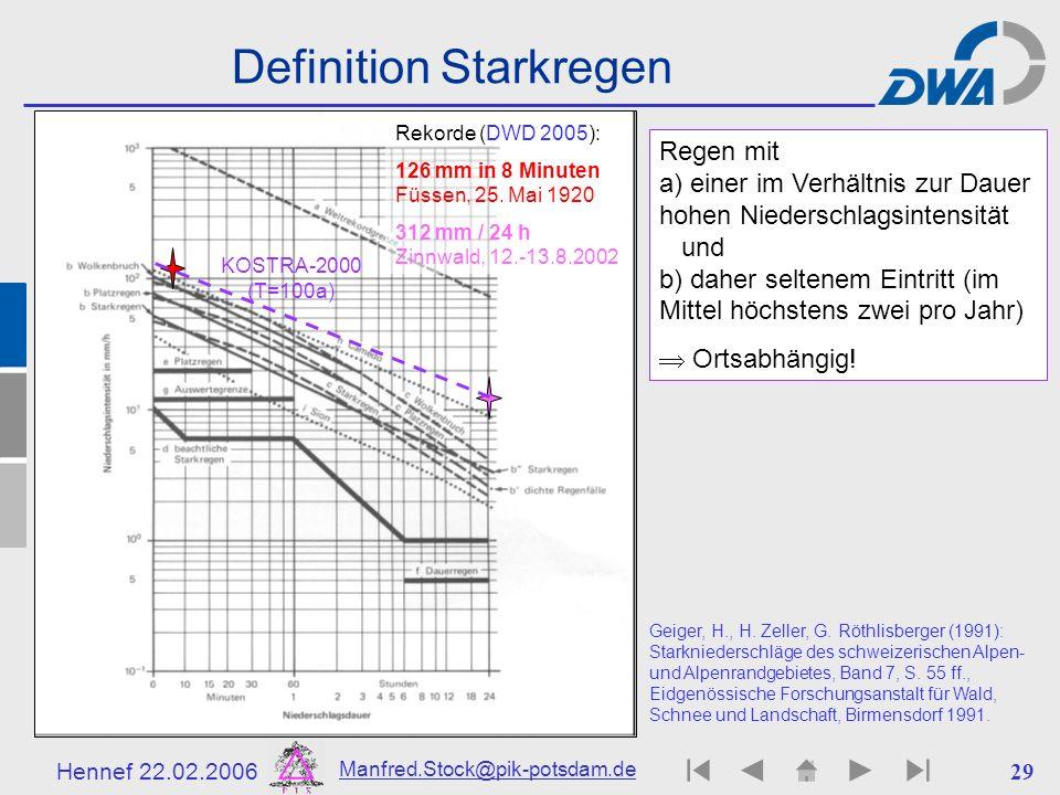Hennef 22.02.2006 Manfred.Stock@pik-potsdam.de 29 Definition Starkregen Geiger, H., H. Zeller, G. Röthlisberger (1991): Starkniederschläge des schweiz