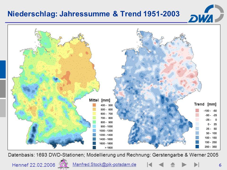 Hennef 22.02.2006 Manfred.Stock@pik-potsdam.de 7 Niederschlagstrend: Sommer / Winter Schönwiese & Trömel 2005: Zeitreihe 1901-2003 in Deutschland – Überschreitungswahrscheinlichkeit von 180 mm