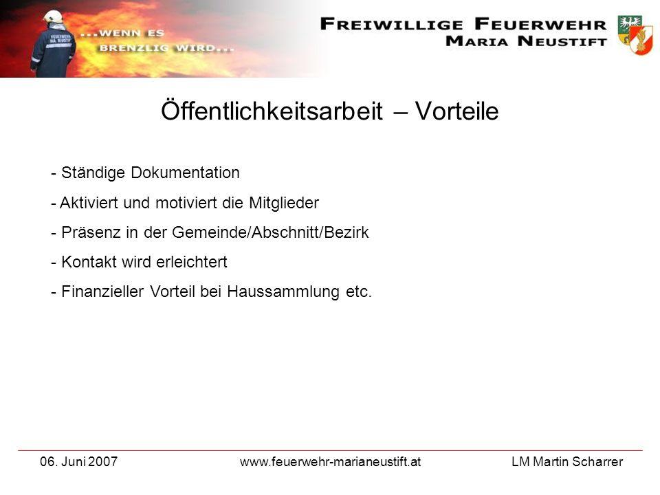 LM Martin Scharrer 06. Juni 2007www.feuerwehr-marianeustift.at Öffentlichkeitsarbeit – Vorteile - Ständige Dokumentation - Aktiviert und motiviert die