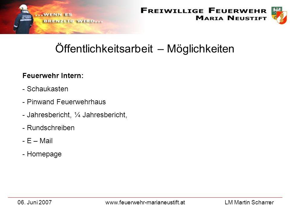 LM Martin Scharrer 06. Juni 2007www.feuerwehr-marianeustift.at Öffentlichkeitsarbeit – Möglichkeiten Feuerwehr Intern: - Schaukasten - Pinwand Feuerwe