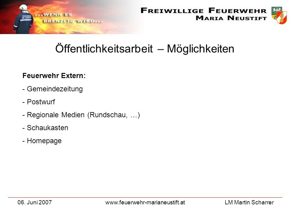 LM Martin Scharrer 06. Juni 2007www.feuerwehr-marianeustift.at Öffentlichkeitsarbeit – Möglichkeiten Feuerwehr Extern: - Gemeindezeitung - Postwurf -