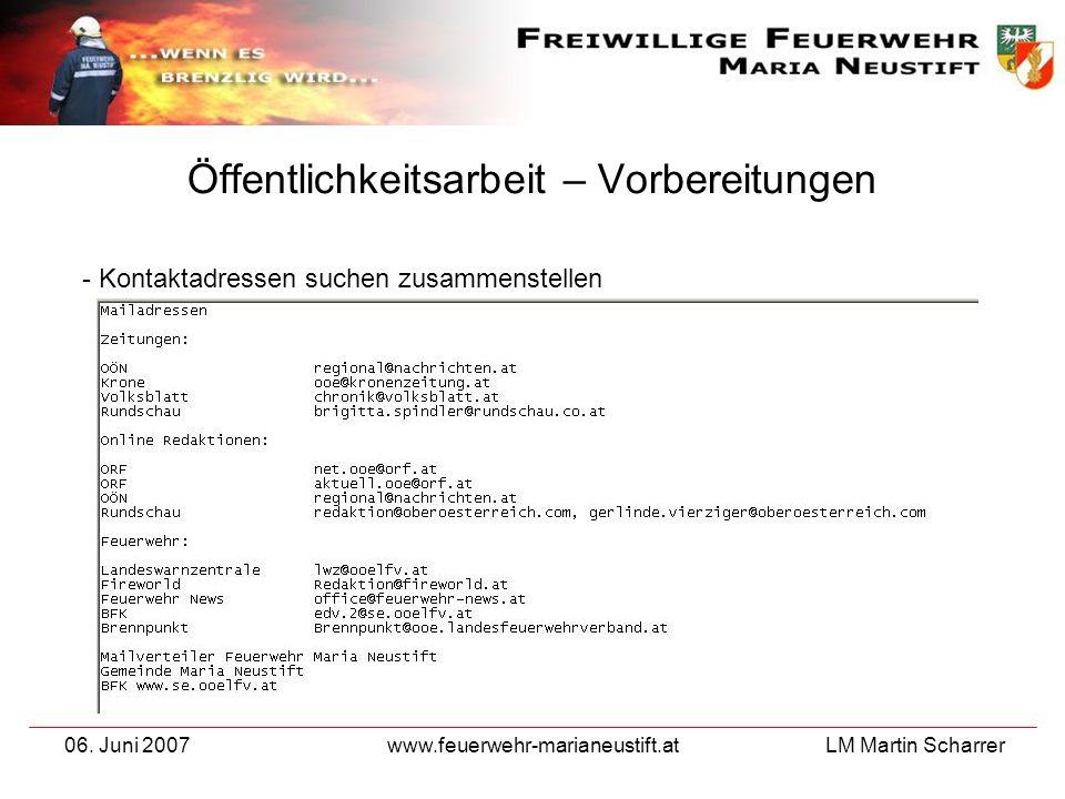 LM Martin Scharrer 06. Juni 2007www.feuerwehr-marianeustift.at Öffentlichkeitsarbeit – Vorbereitungen - Kontaktadressen suchen zusammenstellen