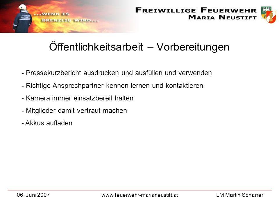 LM Martin Scharrer 06. Juni 2007www.feuerwehr-marianeustift.at Öffentlichkeitsarbeit – Vorbereitungen - Pressekurzbericht ausdrucken und ausfüllen und