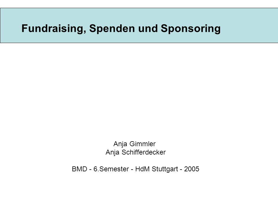 Fundraising, Spenden und Sponsoring Anja Gimmler Anja Schifferdecker BMD - 6.Semester - HdM Stuttgart - 2005