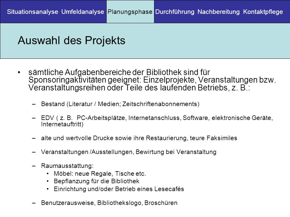 Auswahl des Projekts sämtliche Aufgabenbereiche der Bibliothek sind für Sponsoringaktivitäten geeignet: Einzelprojekte, Veranstaltungen bzw. Veranstal