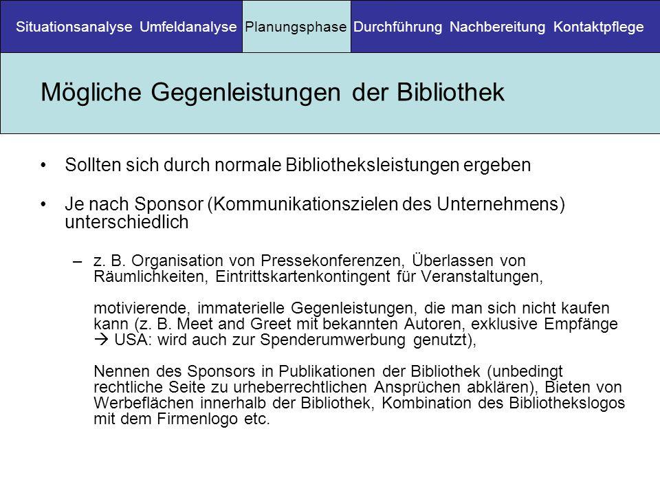 Mögliche Gegenleistungen der Bibliothek Sollten sich durch normale Bibliotheksleistungen ergeben Je nach Sponsor (Kommunikationszielen des Unternehmens) unterschiedlich –z.
