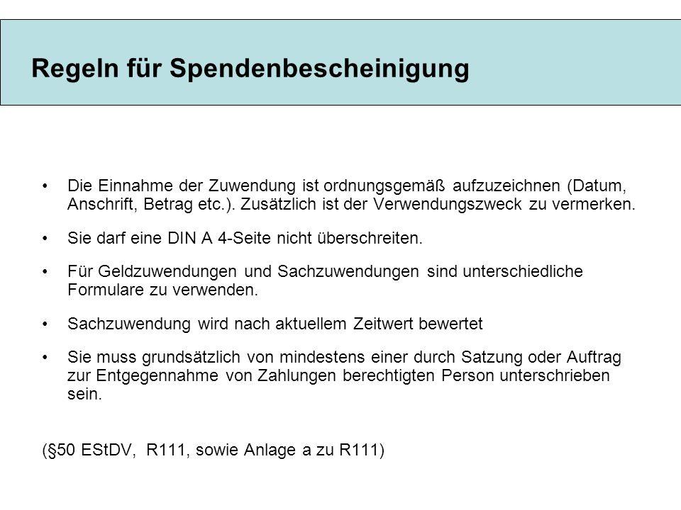 Regeln für Spendenbescheinigung Die Einnahme der Zuwendung ist ordnungsgemäß aufzuzeichnen (Datum, Anschrift, Betrag etc.). Zusätzlich ist der Verwend