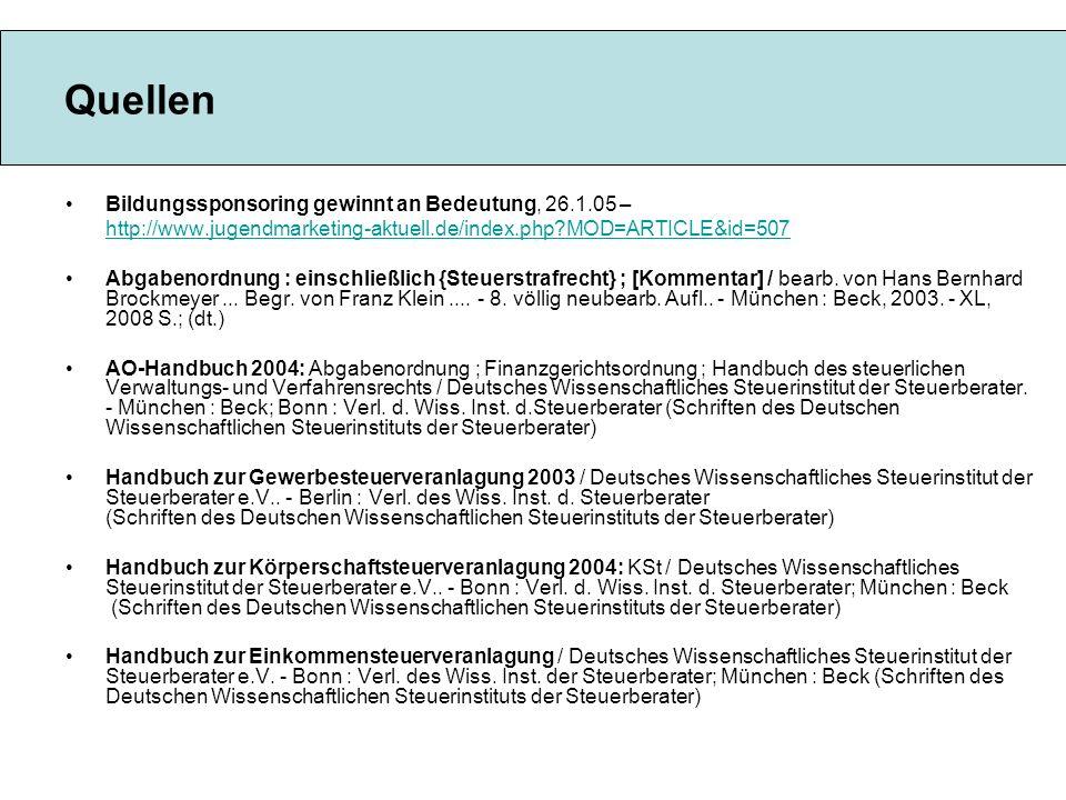 Quellen Bildungssponsoring gewinnt an Bedeutung, 26.1.05 – http://www.jugendmarketing-aktuell.de/index.php?MOD=ARTICLE&id=507 Abgabenordnung : einschließlich {Steuerstrafrecht} ; [Kommentar] / bearb.