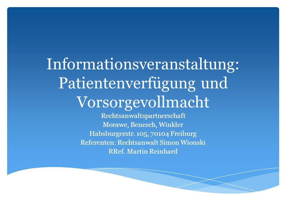 Informationsveranstaltung: Patientenverfügung und Vorsorgevollmacht Rechtsanwaltspartnerschaft Morawe, Benesch, Winkler Habsburgerstr. 105, 70104 Frei