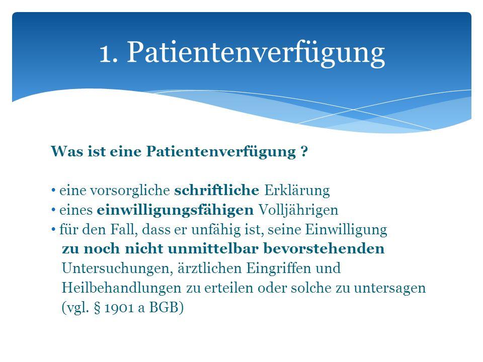 Was ist eine Patientenverfügung ? eine vorsorgliche schriftliche Erklärung eines einwilligungsfähigen Volljährigen für den Fall, dass er unfähig ist,