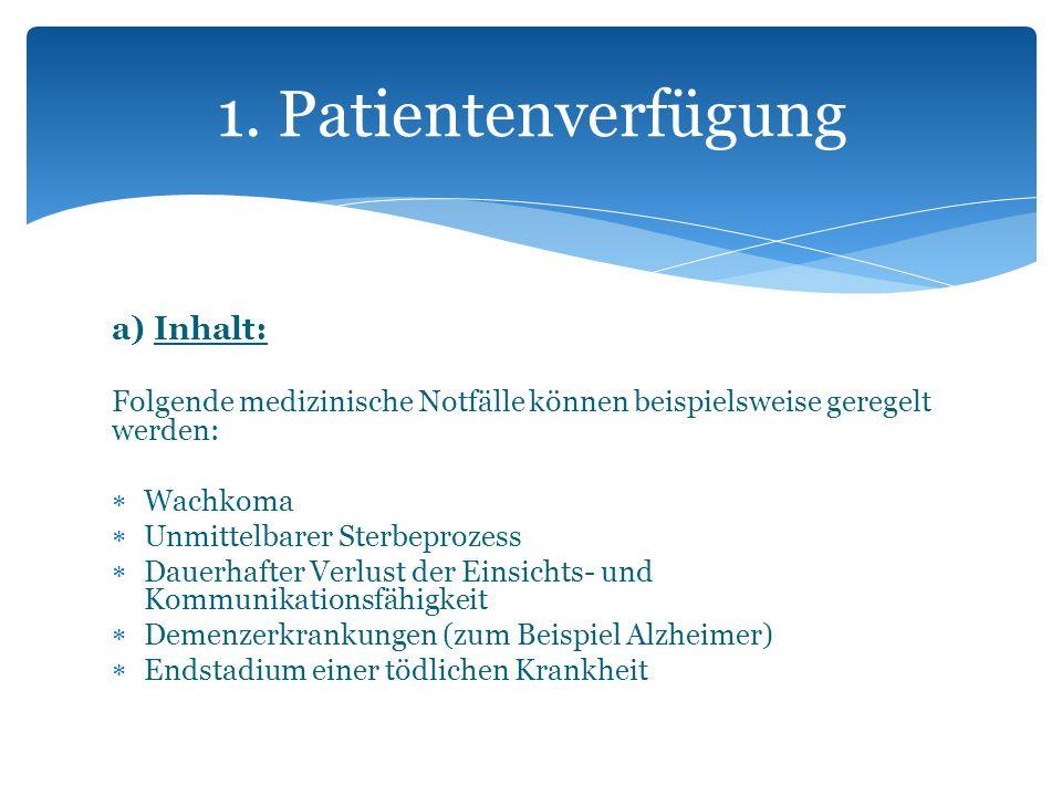 a) Inhalt: Folgende medizinische Notfälle können beispielsweise geregelt werden: Wachkoma Unmittelbarer Sterbeprozess Dauerhafter Verlust der Einsicht