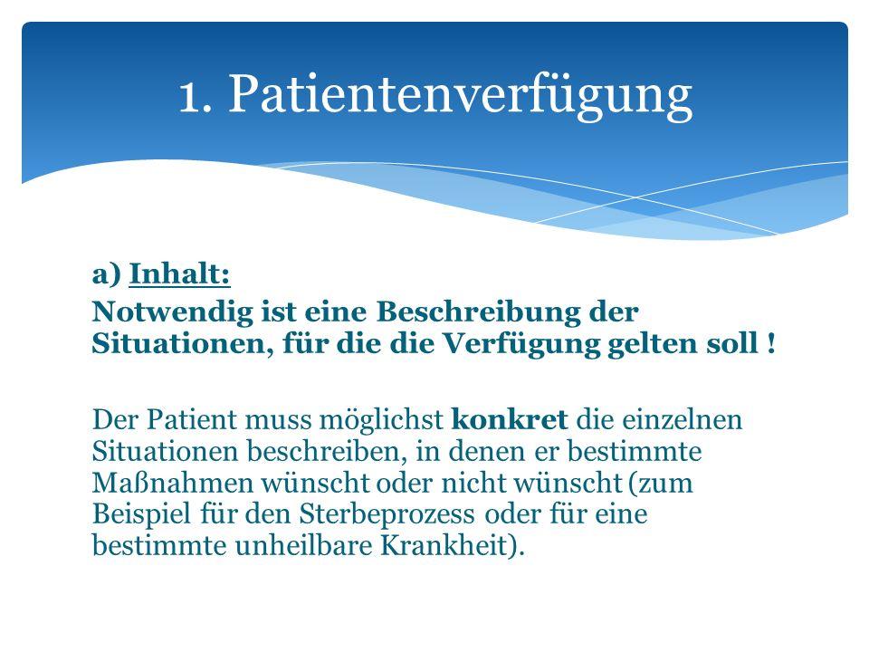 a) Inhalt: Notwendig ist eine Beschreibung der Situationen, für die die Verfügung gelten soll ! Der Patient muss möglichst konkret die einzelnen Situa