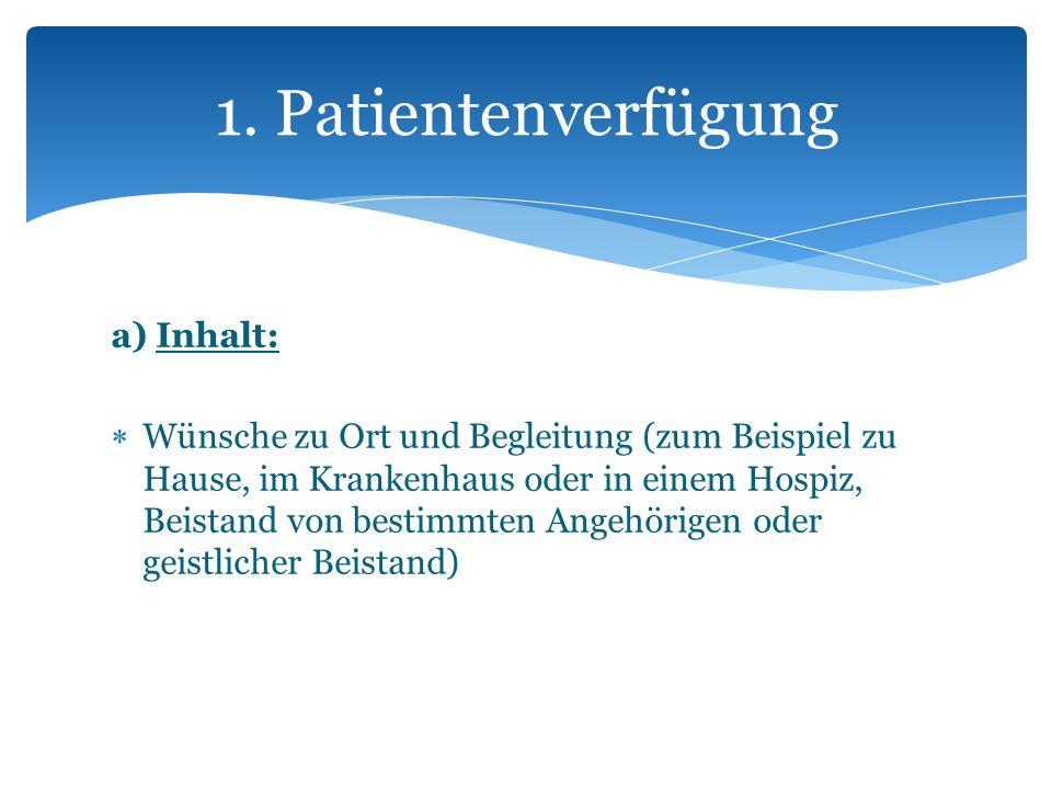a) Inhalt: Wünsche zu Ort und Begleitung (zum Beispiel zu Hause, im Krankenhaus oder in einem Hospiz, Beistand von bestimmten Angehörigen oder geistli