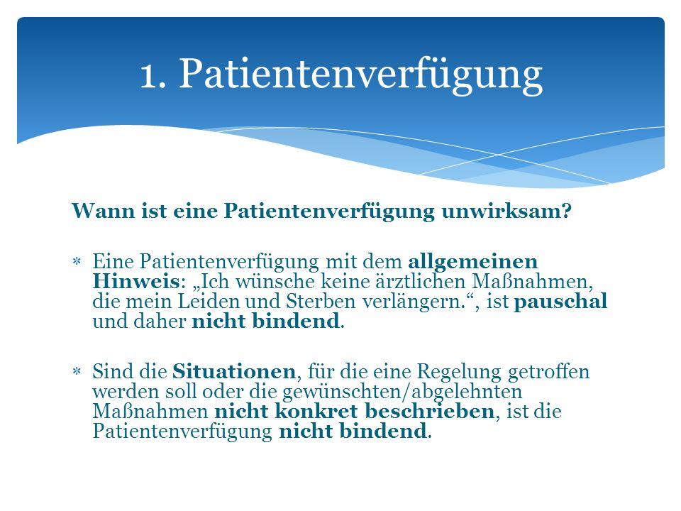 Wann ist eine Patientenverfügung unwirksam? Eine Patientenverfügung mit dem allgemeinen Hinweis: Ich wünsche keine ärztlichen Maßnahmen, die mein Leid