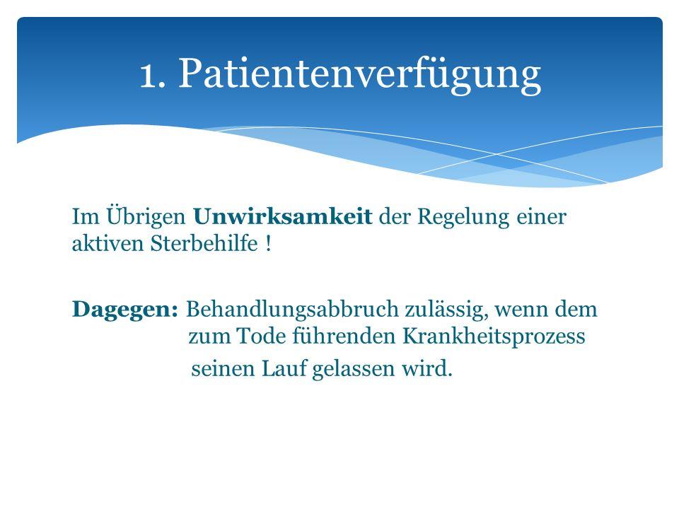 Im Übrigen Unwirksamkeit der Regelung einer aktiven Sterbehilfe ! Dagegen: Behandlungsabbruch zulässig, wenn dem zum Tode führenden Krankheitsprozess