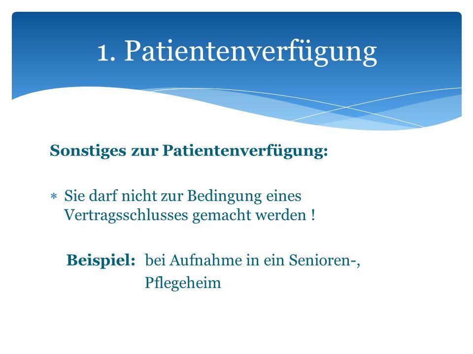 Sonstiges zur Patientenverfügung: Sie darf nicht zur Bedingung eines Vertragsschlusses gemacht werden ! Beispiel: bei Aufnahme in ein Senioren-, Pfleg