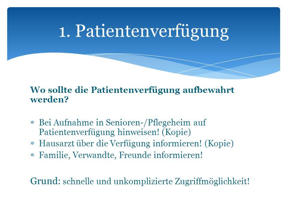 Wo sollte die Patientenverfügung aufbewahrt werden? Bei Aufnahme in Senioren-/Pflegeheim auf Patientenverfügung hinweisen! (Kopie) Hausarzt über die V