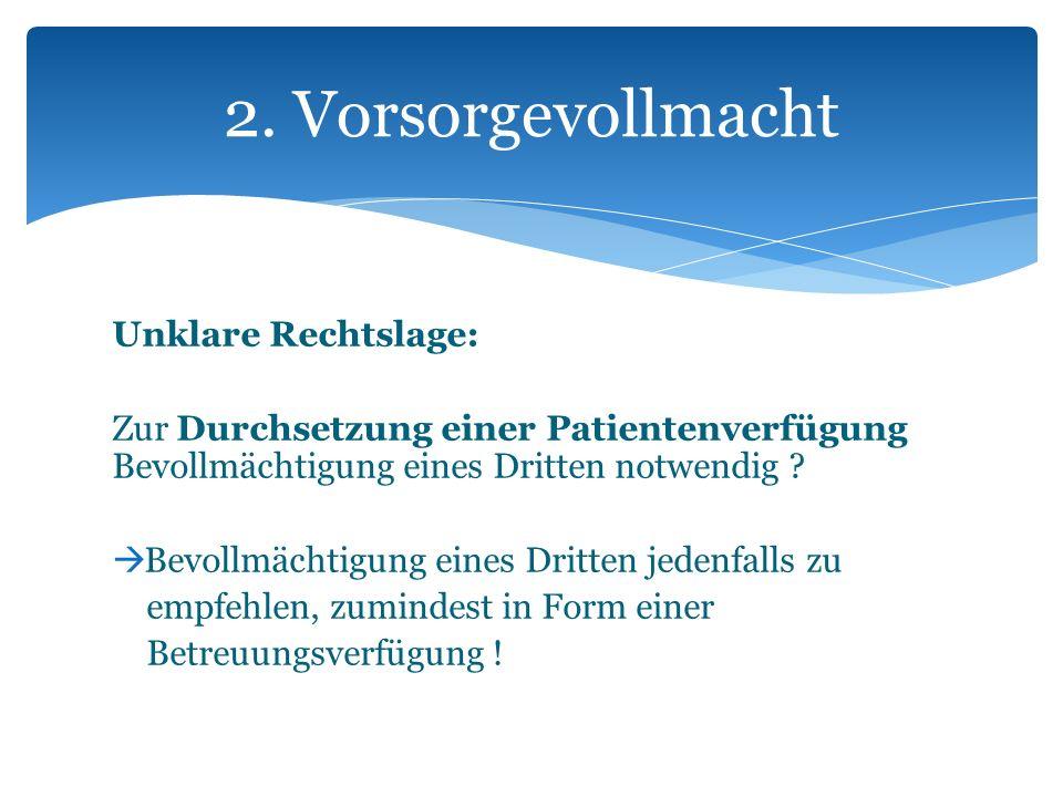Unklare Rechtslage: Zur Durchsetzung einer Patientenverfügung Bevollmächtigung eines Dritten notwendig ? Bevollmächtigung eines Dritten jedenfalls zu
