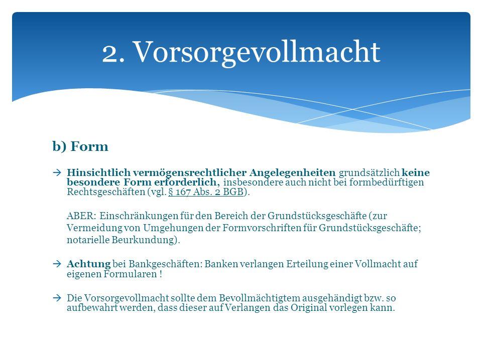 b) Form Hinsichtlich vermögensrechtlicher Angelegenheiten grundsätzlich keine besondere Form erforderlich, insbesondere auch nicht bei formbedürftigen
