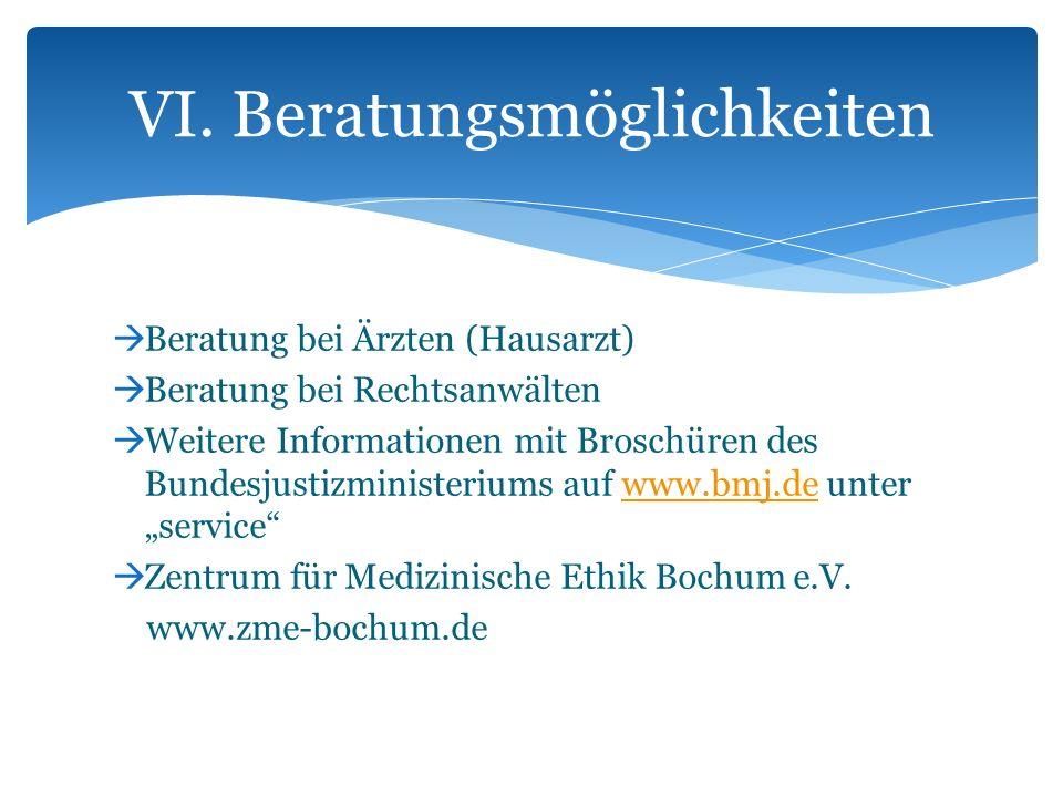 Beratung bei Ärzten (Hausarzt) Beratung bei Rechtsanwälten Weitere Informationen mit Broschüren des Bundesjustizministeriums auf www.bmj.de unter serv