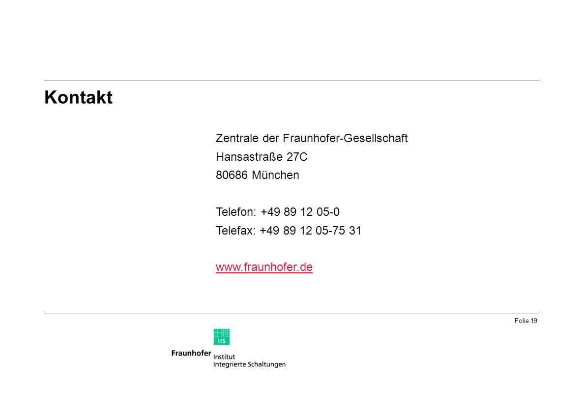 Folie 19 Kontakt Zentrale der Fraunhofer-Gesellschaft Hansastraße 27C 80686 München Telefon: +49 89 12 05-0 Telefax: +49 89 12 05-75 31 www.fraunhofer.de