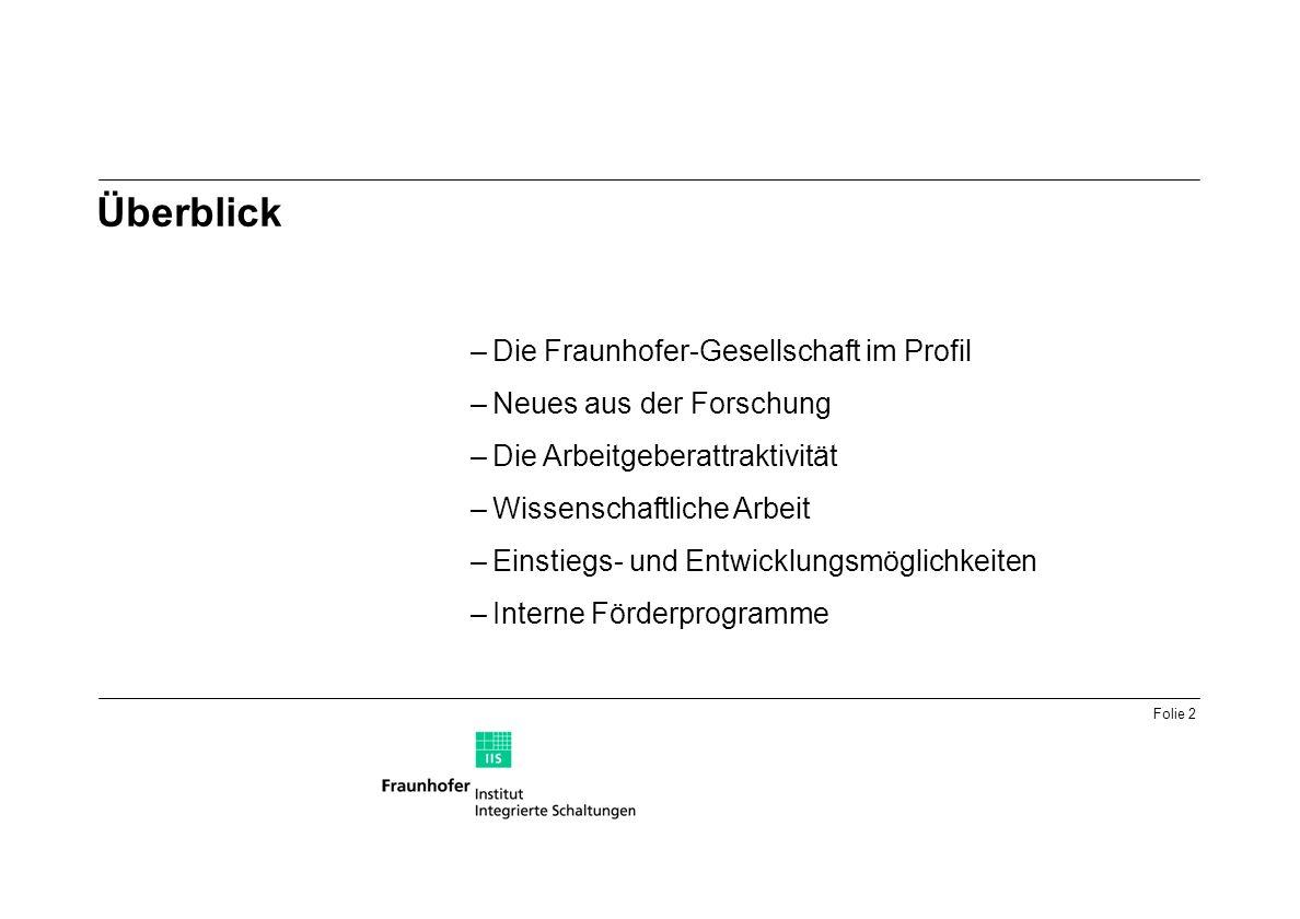 Folie 2 Überblick –Die Fraunhofer-Gesellschaft im Profil –Neues aus der Forschung –Die Arbeitgeberattraktivität –Wissenschaftliche Arbeit –Einstiegs- und Entwicklungsmöglichkeiten –Interne Förderprogramme