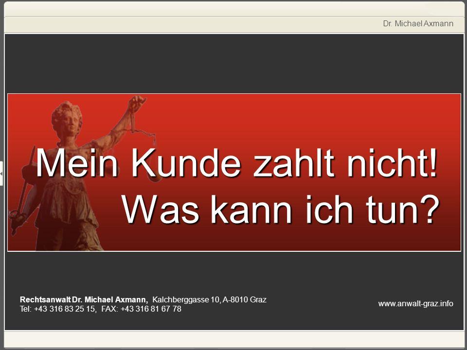 www.anwalt-graz.info Dr. Michael Axmann Rechtsanwalt Dr. Michael Axmann, Kalchberggasse 10, A-8010 Graz Tel: +43 316 83 25 15, FAX: +43 316 81 67 78 M