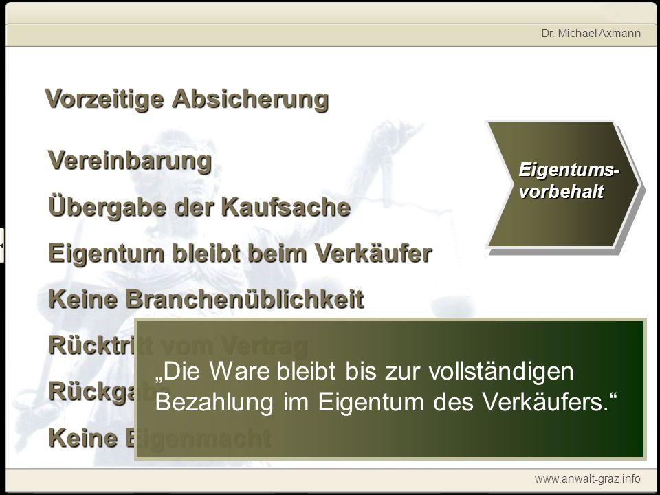 Dr. Michael Axmann www.anwalt-graz.info Vorzeitige Absicherung Vereinbarung Übergabe der Kaufsache Eigentum bleibt beim Verkäufer Keine Branchenüblich