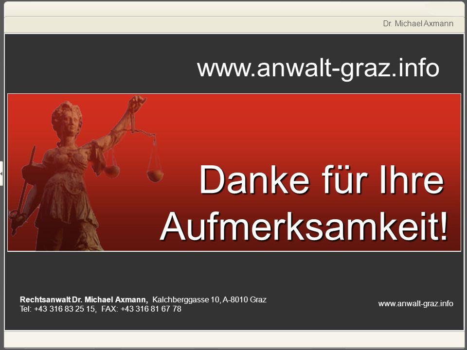 www.anwalt-graz.info Dr. Michael Axmann Rechtsanwalt Dr. Michael Axmann, Kalchberggasse 10, A-8010 Graz Tel: +43 316 83 25 15, FAX: +43 316 81 67 78 D