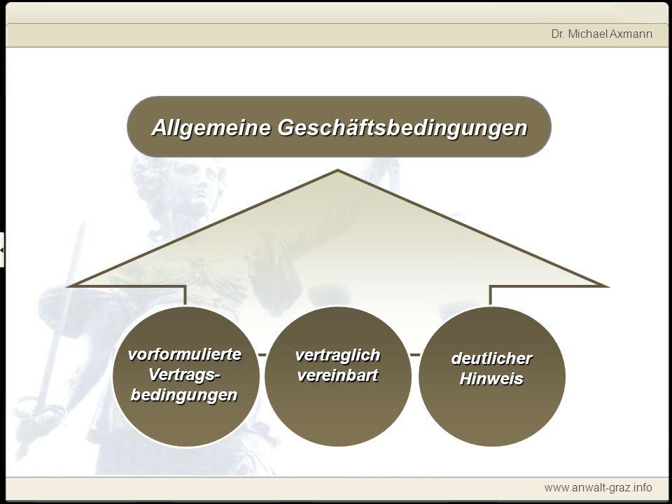 Dr. Michael Axmann www.anwalt-graz.info Allgemeine Geschäftsbedingungen TEXT vorformulierte Vertrags- bedingungen vertraglich vereinbart deutlicher Hi