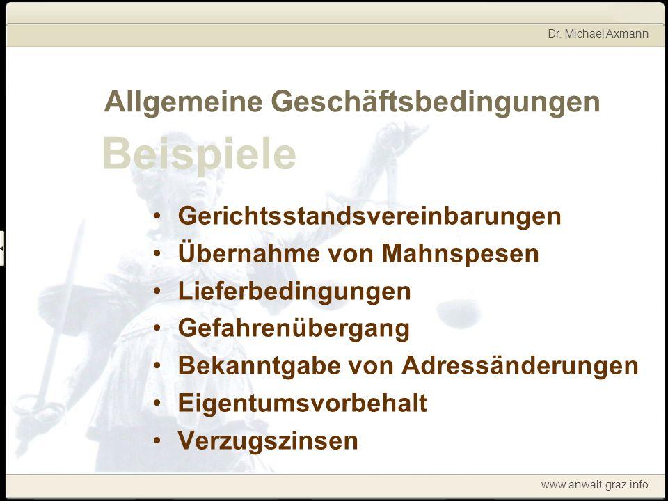 Dr. Michael Axmann www.anwalt-graz.info Allgemeine Geschäftsbedingungen Gerichtsstandsvereinbarungen Übernahme von Mahnspesen Lieferbedingungen Gefahr