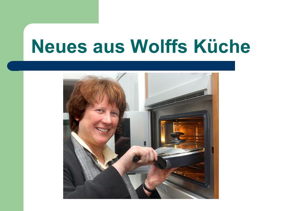 Neues aus Wolffs Küche