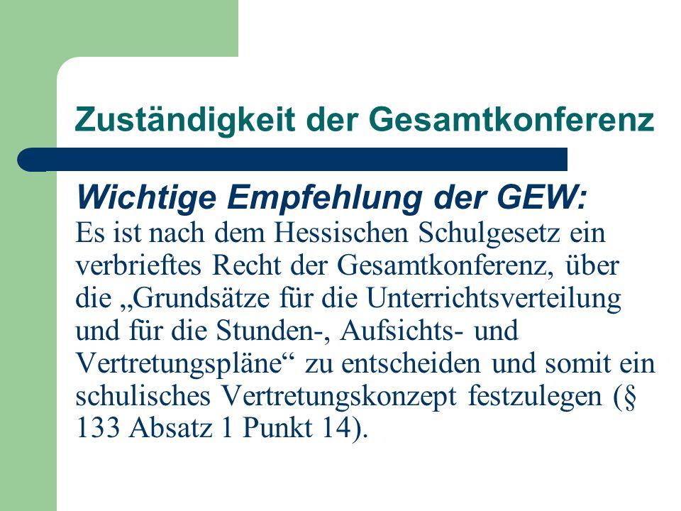 Zuständigkeit der Gesamtkonferenz Wichtige Empfehlung der GEW: Es ist nach dem Hessischen Schulgesetz ein verbrieftes Recht der Gesamtkonferenz, über