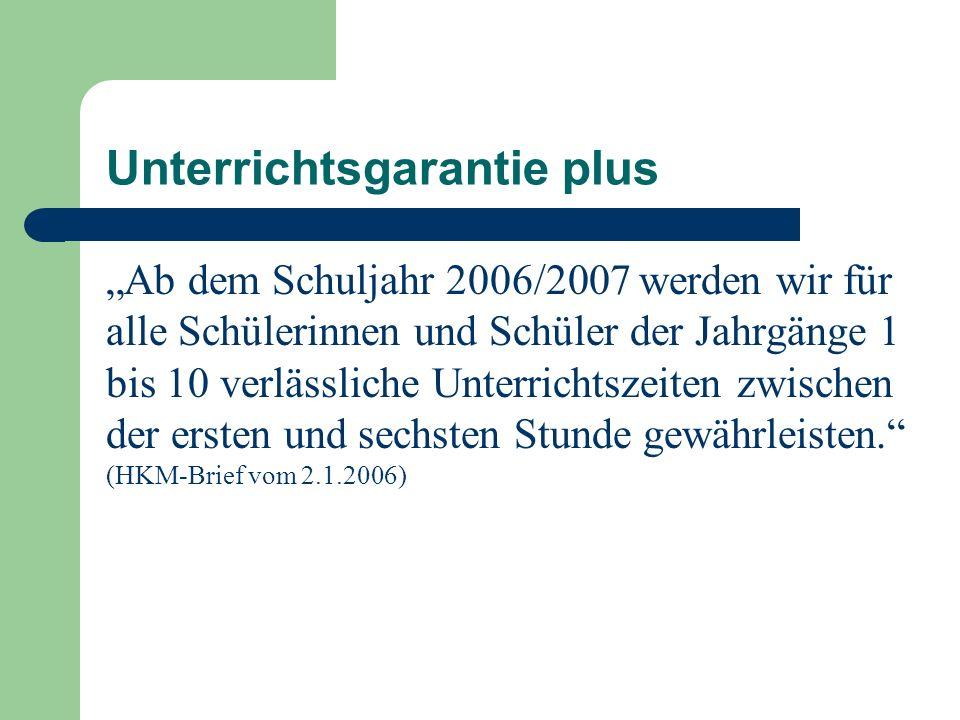 Unterrichtsgarantie plus Ab dem Schuljahr 2006/2007 werden wir für alle Schülerinnen und Schüler der Jahrgänge 1 bis 10 verlässliche Unterrichtszeiten