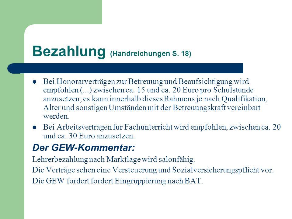 Bezahlung (Handreichungen S. 18) Bei Honorarverträgen zur Betreuung und Beaufsichtigung wird empfohlen (...) zwischen ca. 15 und ca. 20 Euro pro Schul