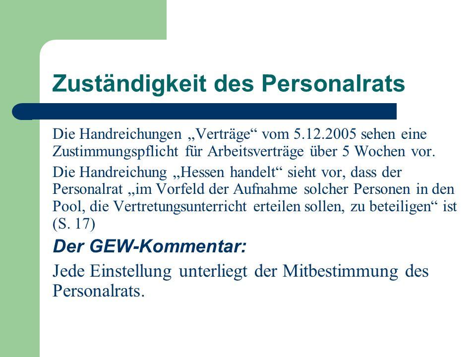 Zuständigkeit des Personalrats Die Handreichungen Verträge vom 5.12.2005 sehen eine Zustimmungspflicht für Arbeitsverträge über 5 Wochen vor. Die Hand