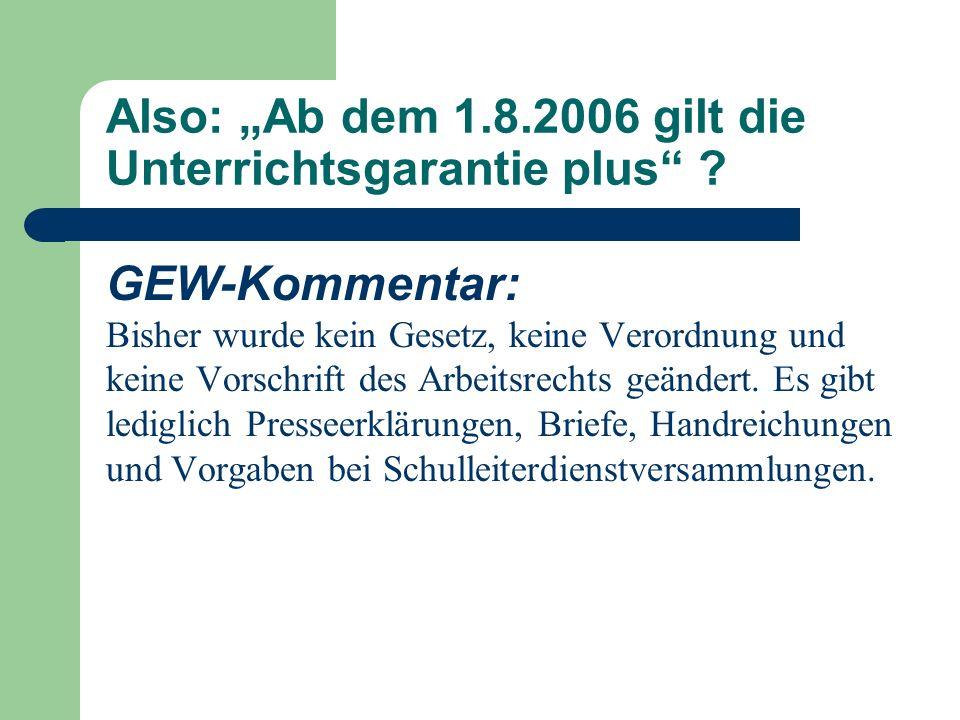 Also: Ab dem 1.8.2006 gilt die Unterrichtsgarantie plus ? GEW-Kommentar: Bisher wurde kein Gesetz, keine Verordnung und keine Vorschrift des Arbeitsre